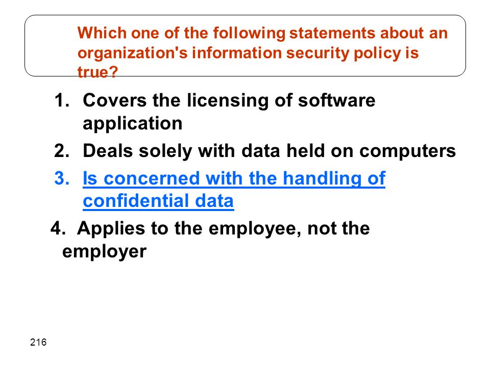 216 1.Covers the licensing of software application 2.Deals solely with data held on computers 3.Is concerned with the handling of confidential data 4.