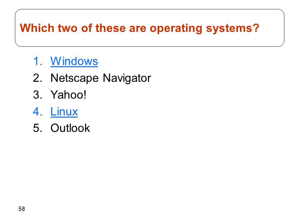 58 1.Windows 2.Netscape Navigator 3.Yahoo.