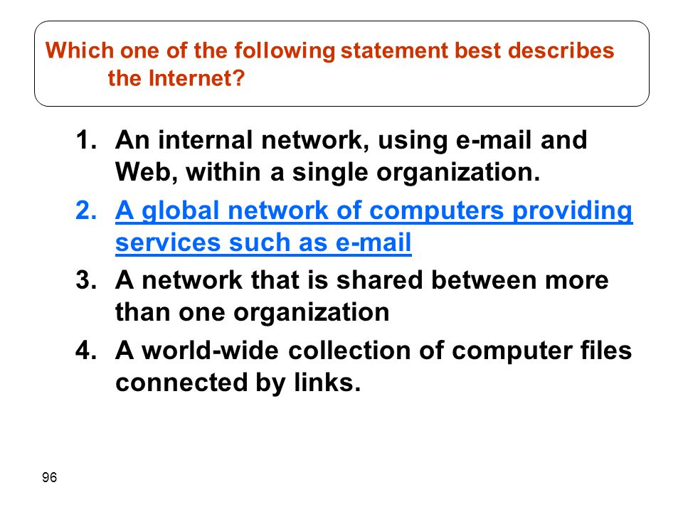 96 1.An internal network, using e-mail and Web, within a single organization. 2.A global network of computers providing services such as e-mail 3.A ne