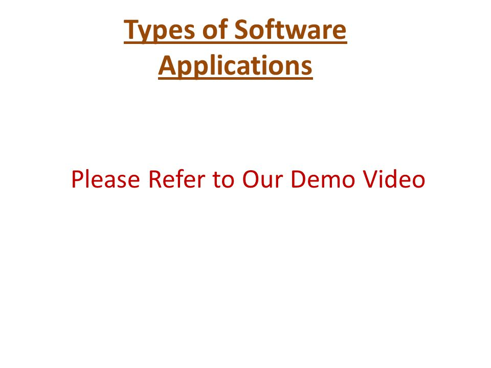Types of Software Applications Please Refer to Our Demo Video
