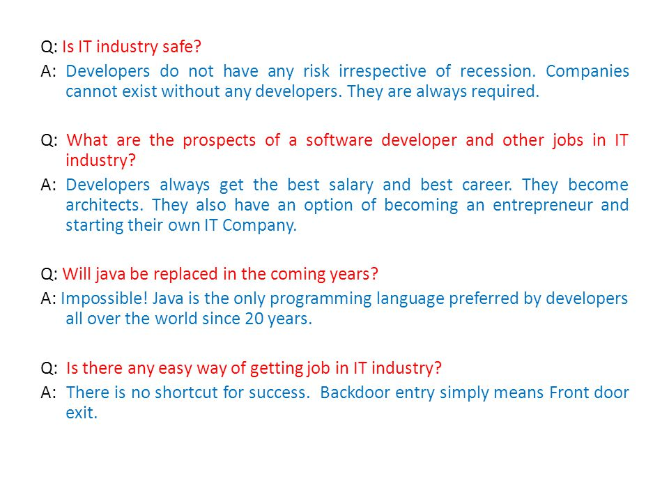 Q: Is IT industry safe. A: Developers do not have any risk irrespective of recession.