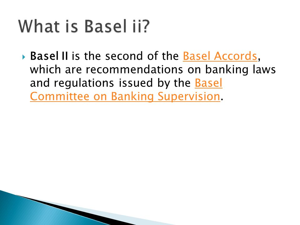  Basel II is the second of the Basel Accords, which are recommendations on banking laws and regulations issued by the Basel Committee on Banking Supervision.Basel AccordsBasel Committee on Banking Supervision