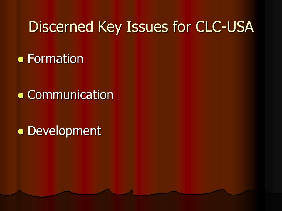 Discerned Key Issues for CLC-USA Formation Formation Communication Communication Development Development
