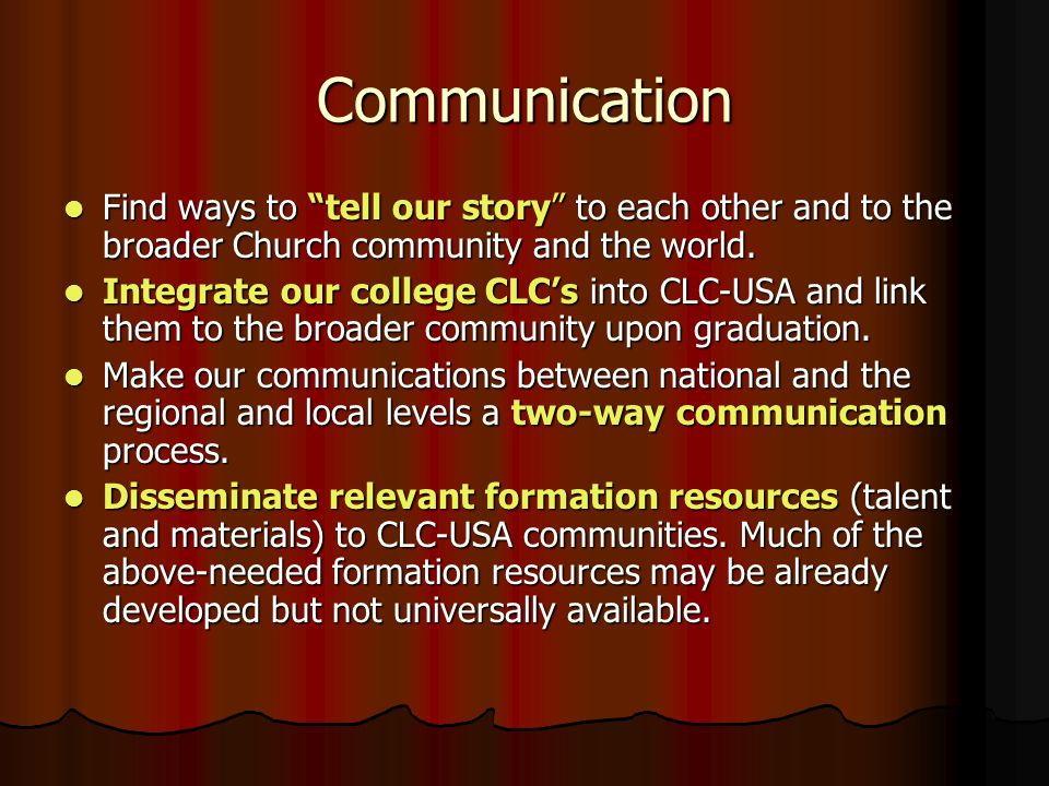 Communication Find ways to tell our story to each other and to the broader Church community and the world.