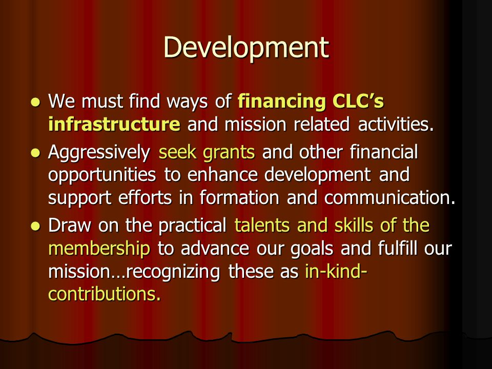 Development We must find ways of financing CLC's infrastructure and mission related activities.