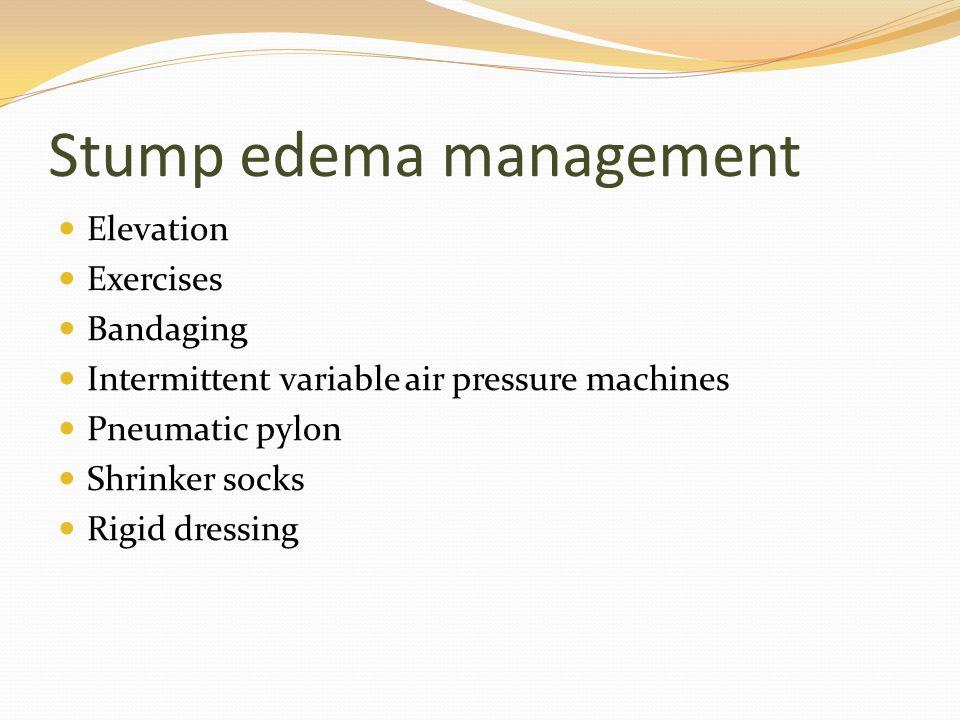 Stump edema management Elevation Exercises Bandaging Intermittent variable air pressure machines Pneumatic pylon Shrinker socks Rigid dressing