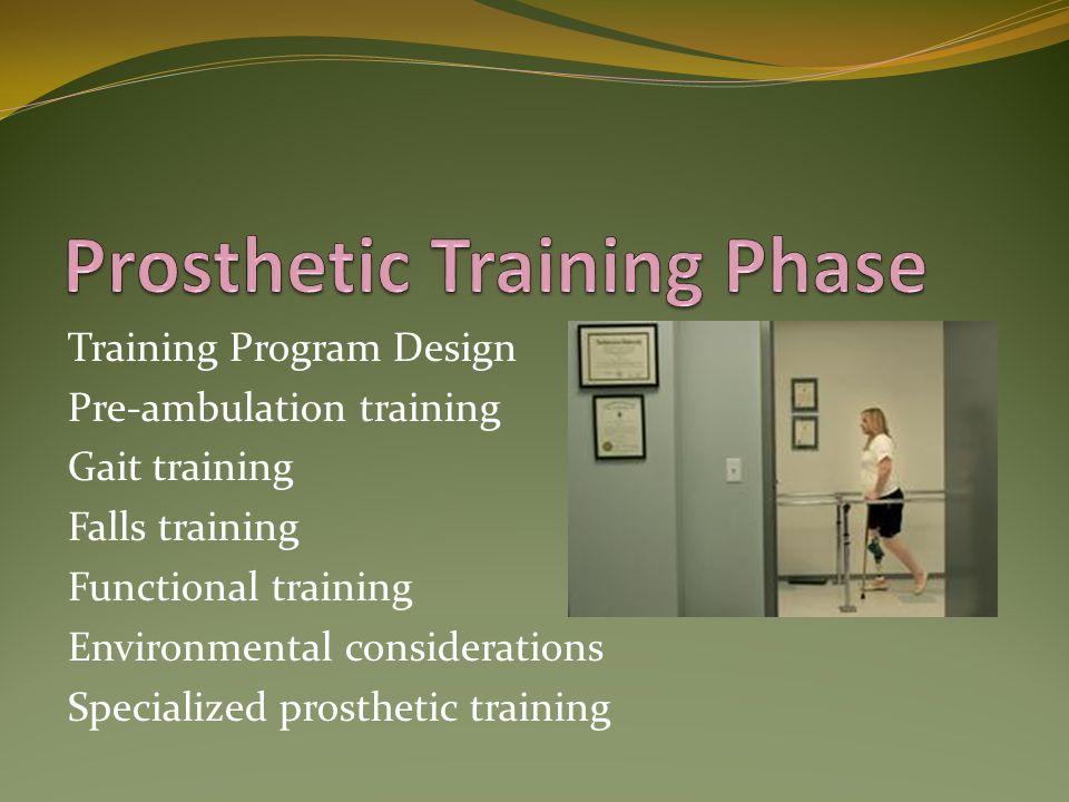 Training Program Design Pre-ambulation training Gait training Falls training Functional training Environmental considerations Specialized prosthetic t
