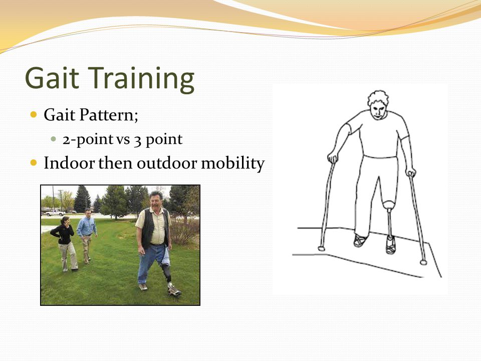 Gait Training Gait Pattern; 2-point vs 3 point Indoor then outdoor mobility