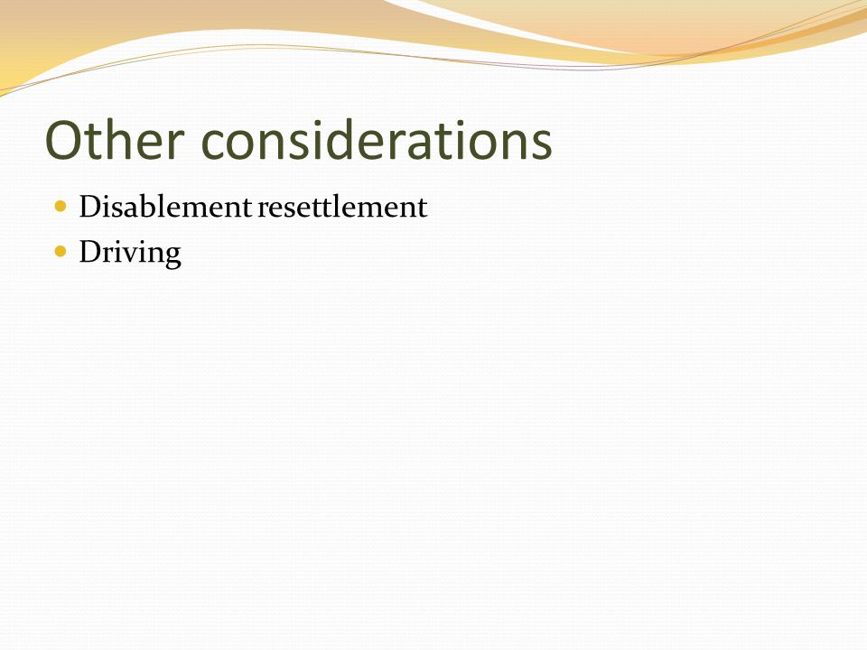 Other considerations Disablement resettlement Driving