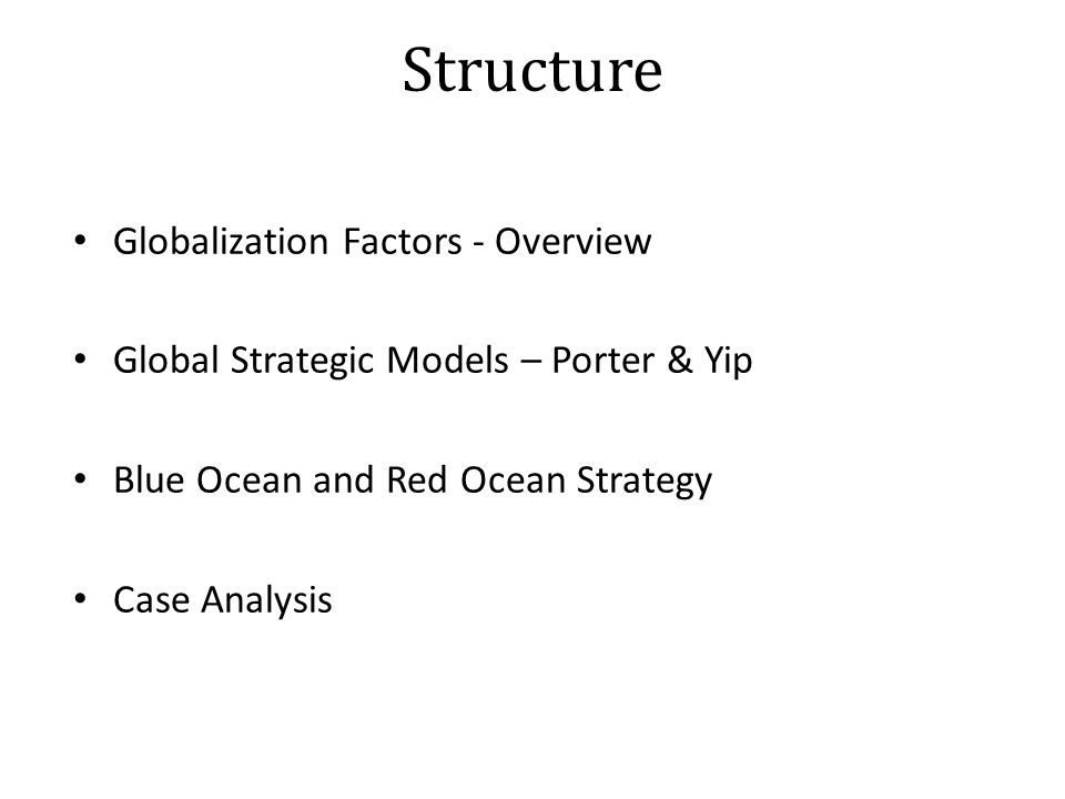 Structure Globalization Factors - Overview Global Strategic Models – Porter & Yip Blue Ocean and Red Ocean Strategy Case Analysis