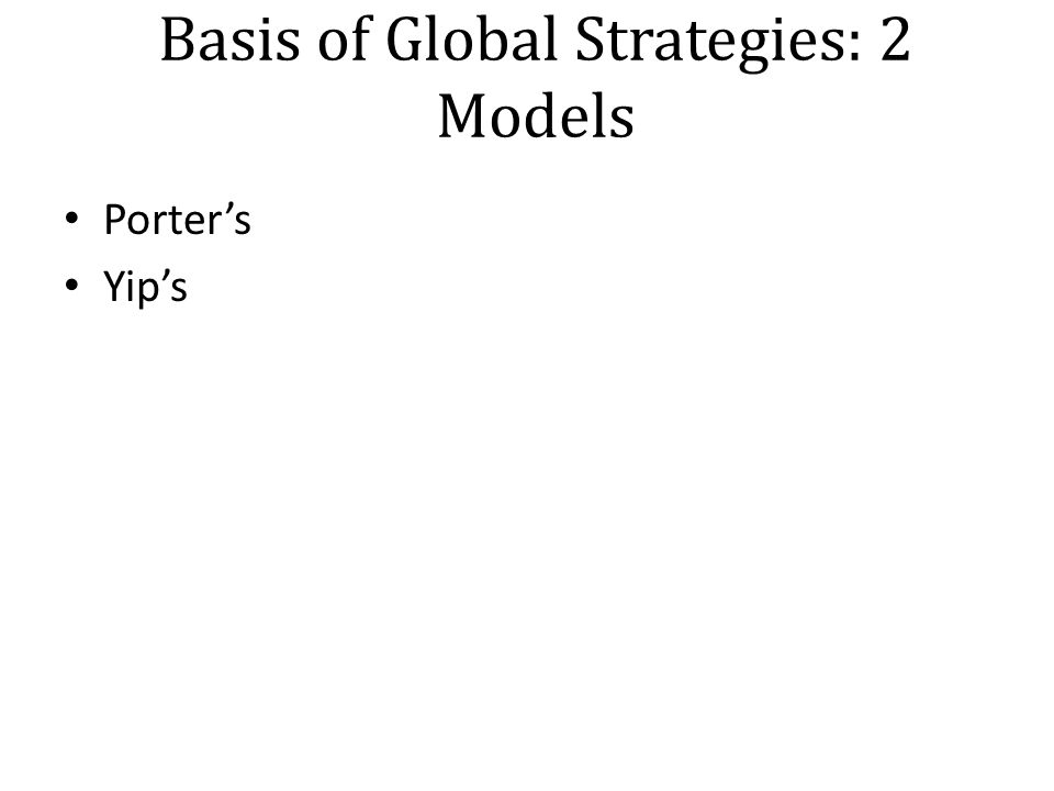 Basis of Global Strategies: 2 Models Porter's Yip's