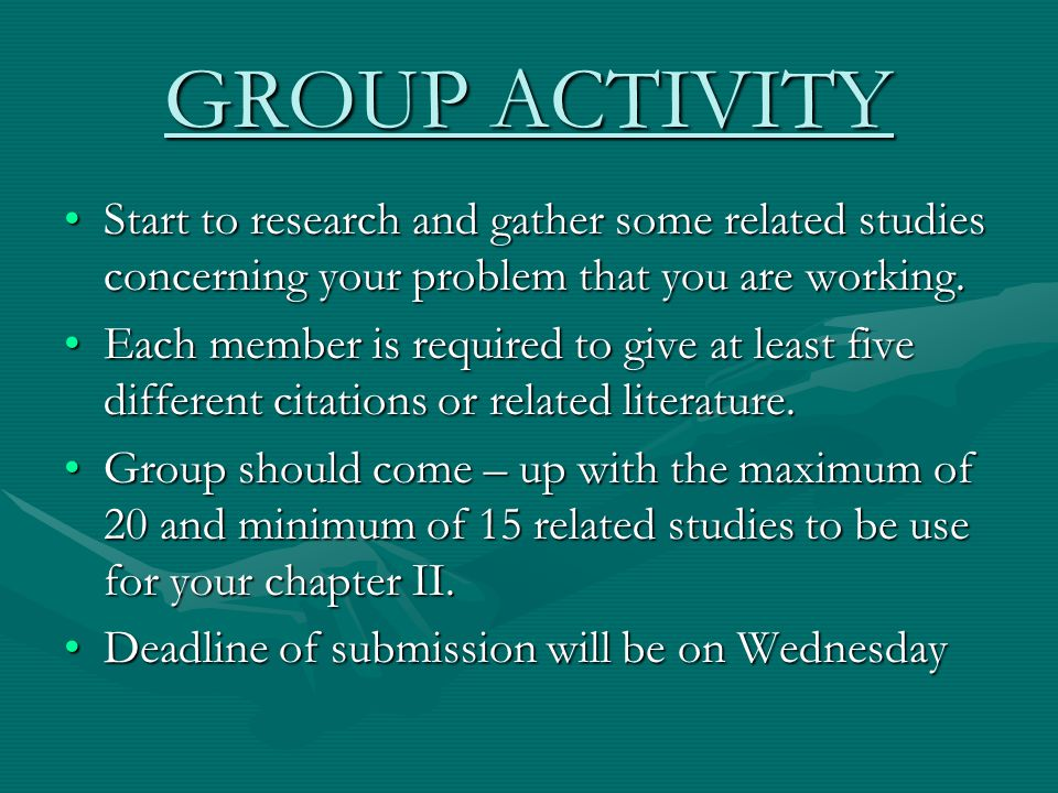GROUP ACTIVITY Start to research and gather some related studies concerning your problem that you are working.Start to research and gather some relate