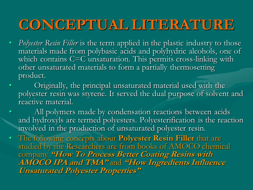 CONCEPTUAL LITERATURE Polyester Resin Filler is the term applied in the plastic industry to those materials made from polybasic acids and polyhydric a