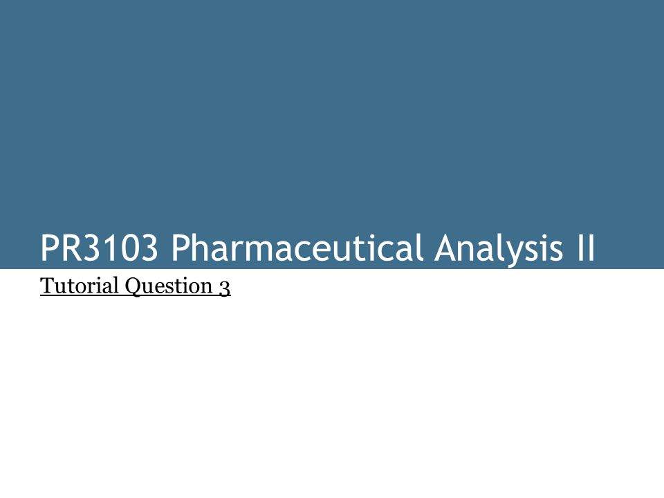 PR3103 Pharmaceutical Analysis II Tutorial Question 3