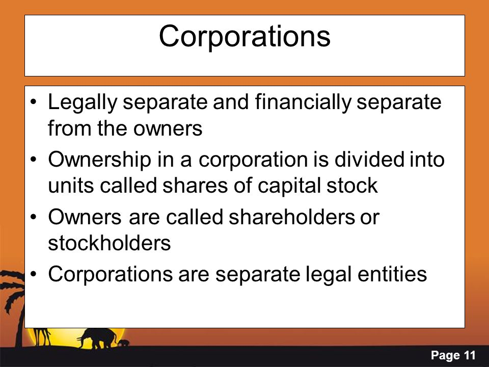Page 11 Corporations Legally separate and financially separate from the owners Ownership in a corporation is divided into units called shares of capit