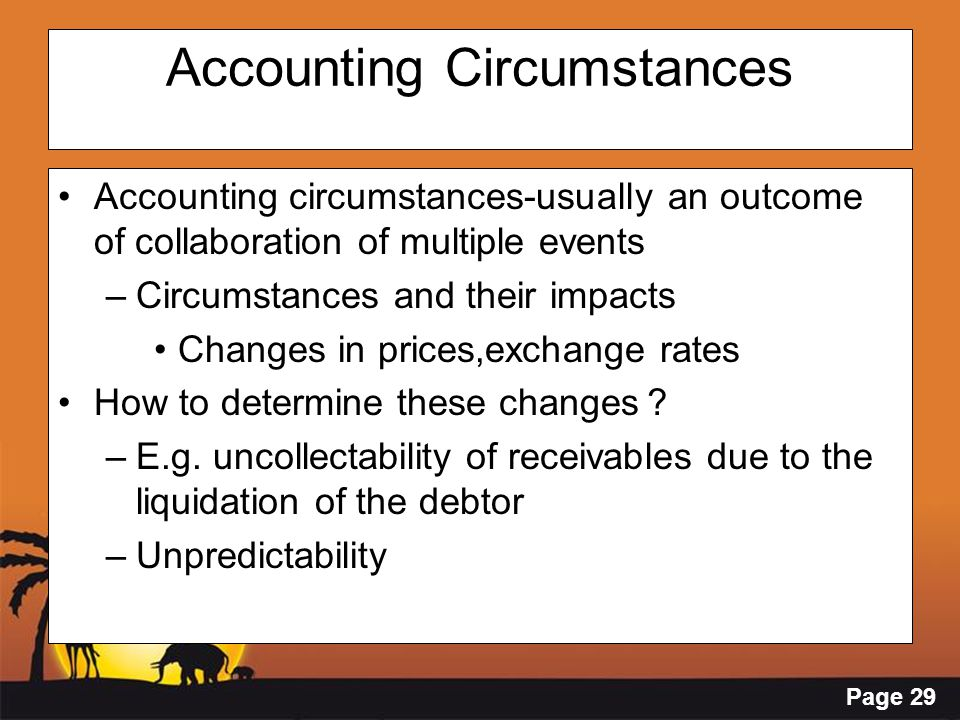 Page 29 Accounting Circumstances Accounting circumstances-usually an outcome of collaboration of multiple events –Circumstances and their impacts Chan