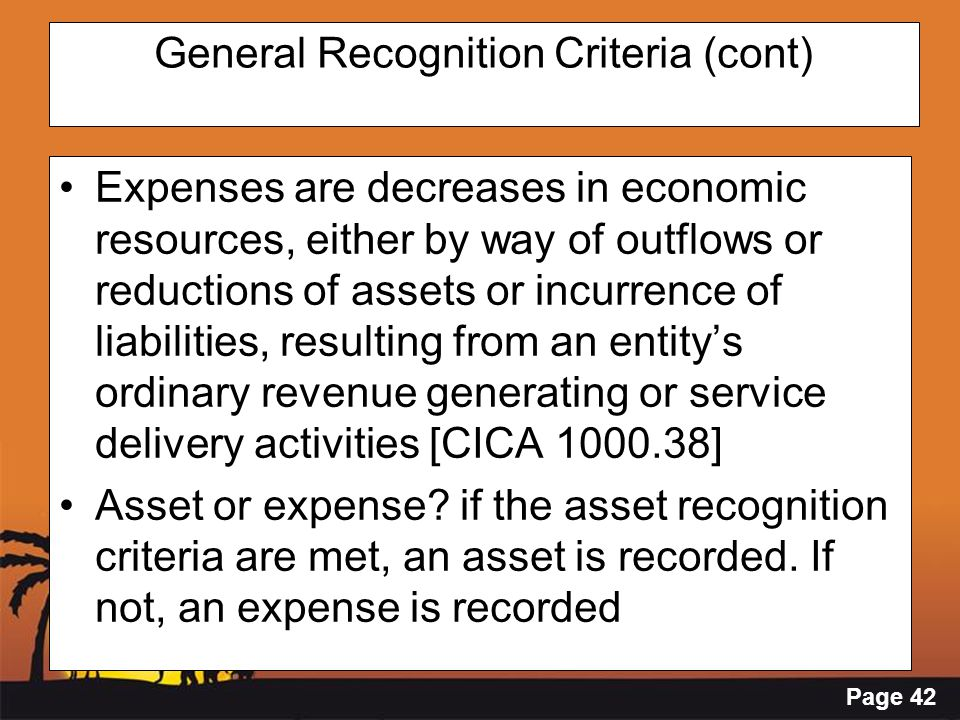 Page 42 General Recognition Criteria (cont) Expenses are decreases in economic resources, either by way of outflows or reductions of assets or incurre
