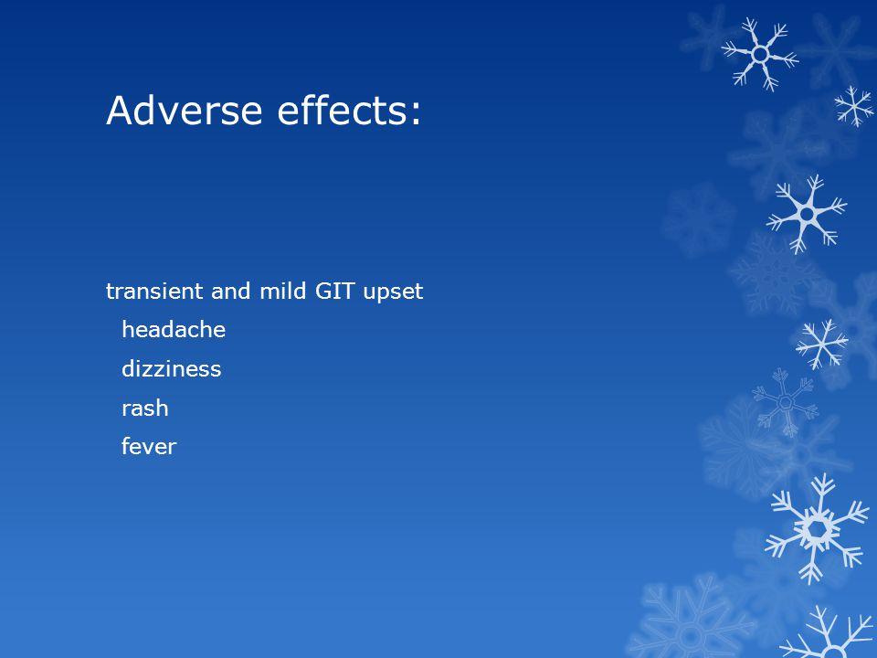 Adverse effects: transient and mild GIT upset headache dizziness rash fever