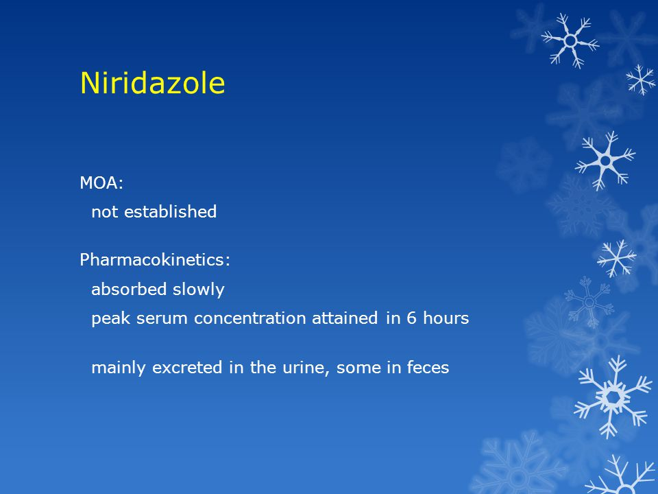 Niridazole MOA: not established Pharmacokinetics: absorbed slowly peak serum concentration attained in 6 hours mainly excreted in the urine, some in f