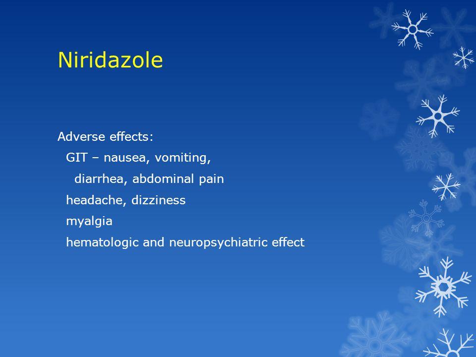 Niridazole Adverse effects: GIT – nausea, vomiting, diarrhea, abdominal pain headache, dizziness myalgia hematologic and neuropsychiatric effect