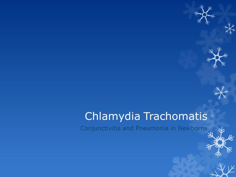 Chlamydia Trachomatis Conjunctivitis and Pneumonia in Newborns