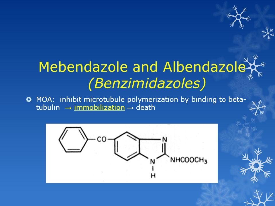 Mebendazole and Albendazole (Benzimidazoles)  MOA: inhibit microtubule polymerization by binding to beta- tubulin → immobilization → death