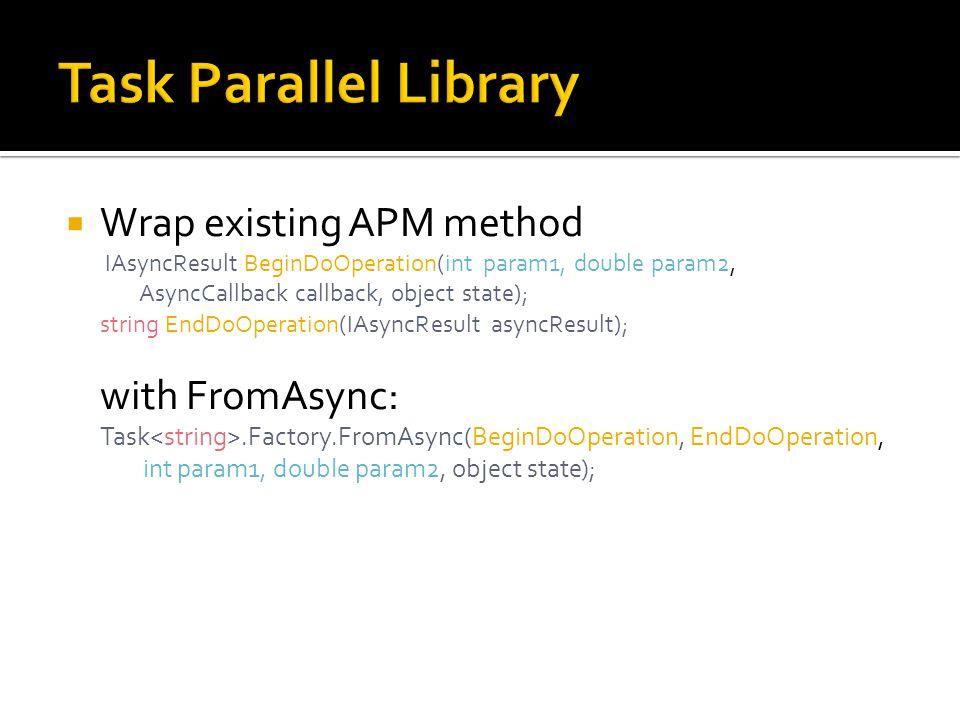  Wrap existing APM method IAsyncResult BeginDoOperation(int param1, double param2, AsyncCallback callback, object state); string EndDoOperation(IAsyn