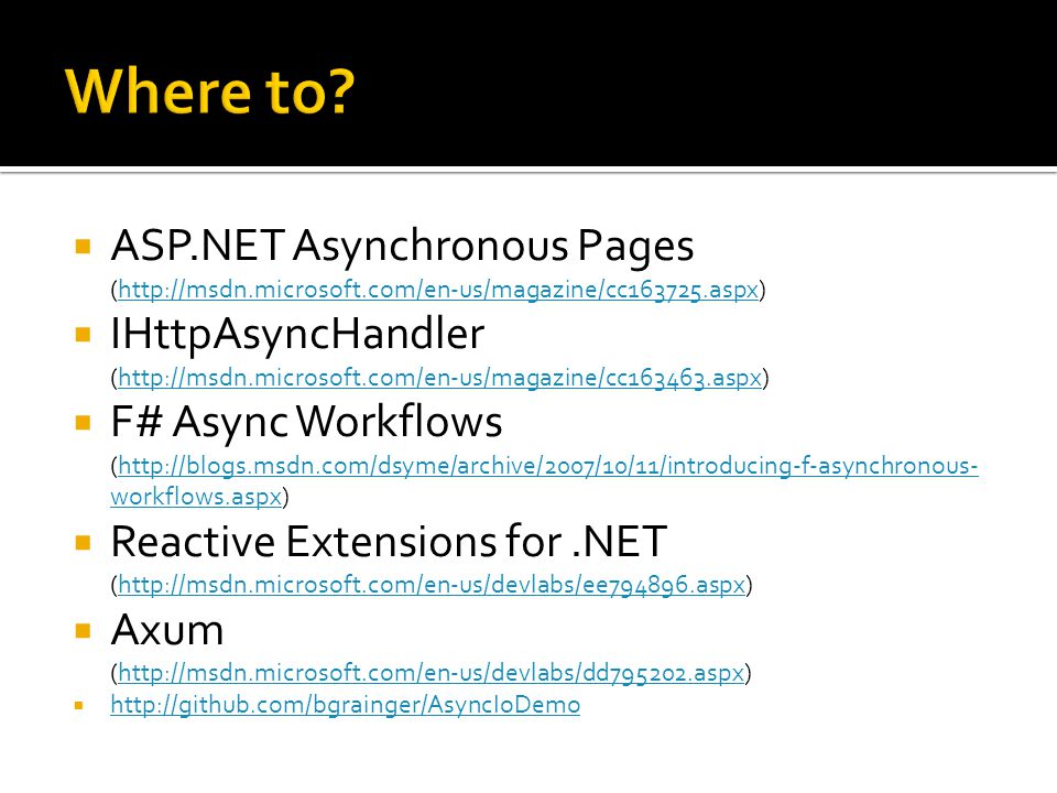  ASP.NET Asynchronous Pages (http://msdn.microsoft.com/en-us/magazine/cc163725.aspx)http://msdn.microsoft.com/en-us/magazine/cc163725.aspx  IHttpAsy