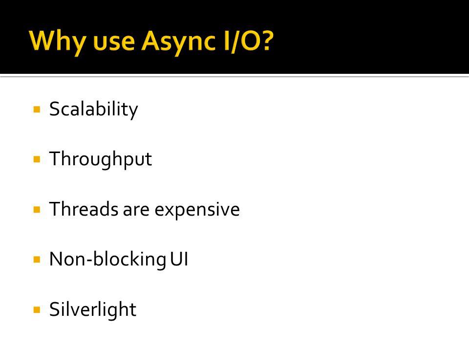  Scalability  Throughput  Threads are expensive  Non-blocking UI  Silverlight