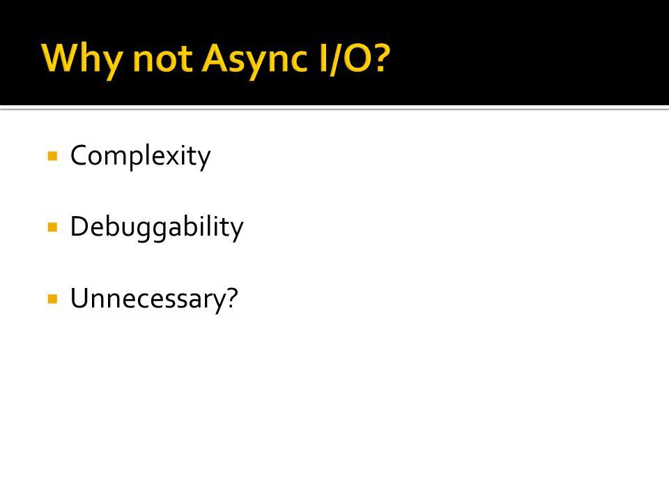  Complexity  Debuggability  Unnecessary?