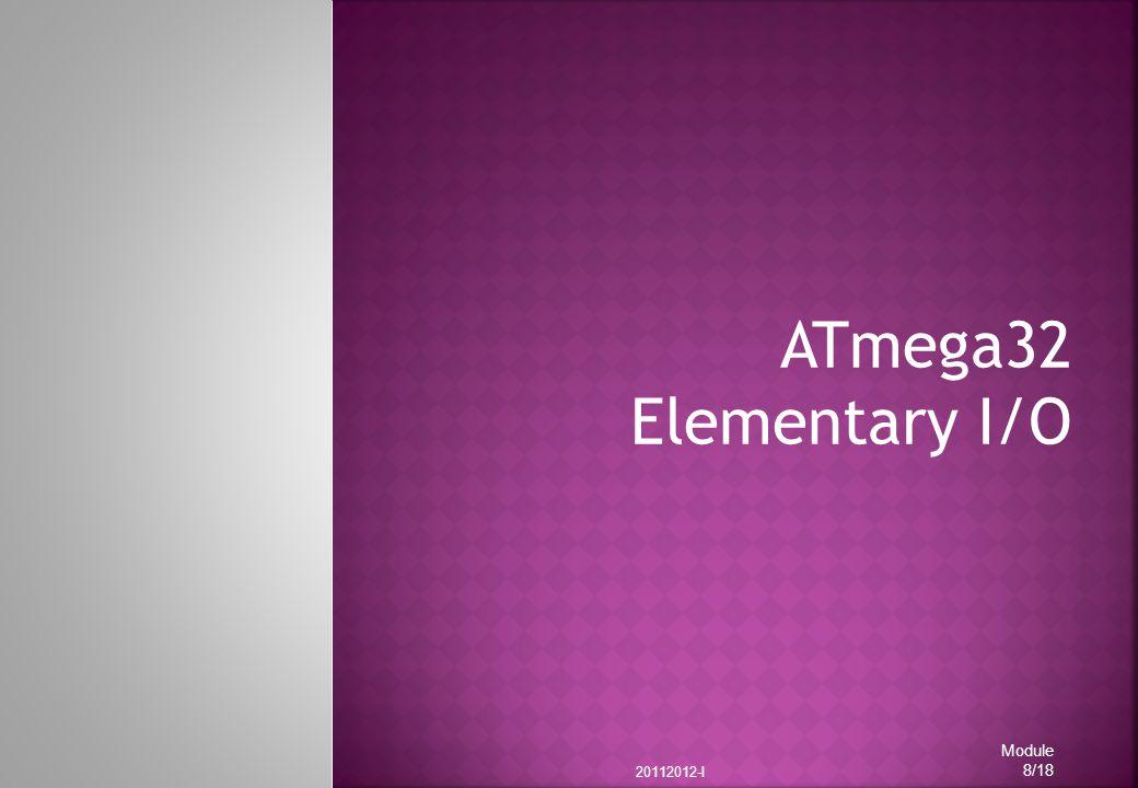 ATmega32 Elementary I/O 20112012-I Module 8/18