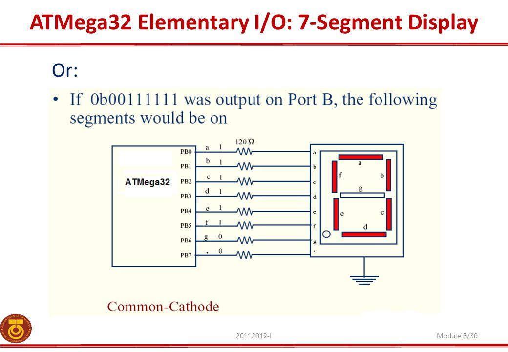 ATMega32 Elementary I/O: 7-Segment Display 20112012-IModule 8/30 Or:
