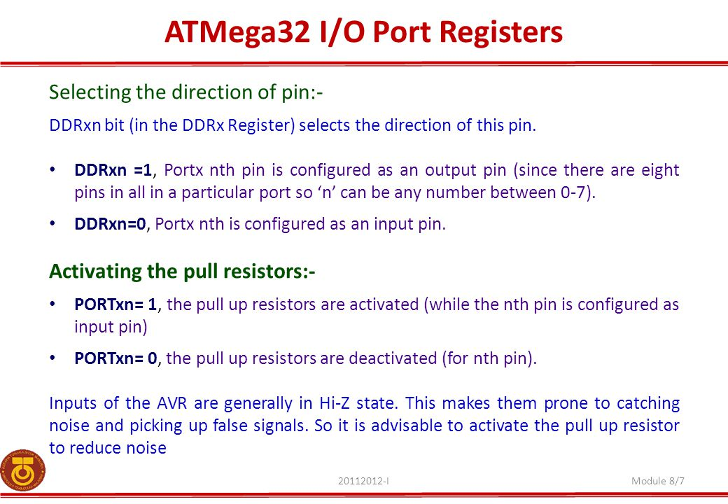 ATMega32 I/O Port Registers 20112012-IModule 8/7 Selecting the direction of pin:- DDRxn bit (in the DDRx Register) selects the direction of this pin.