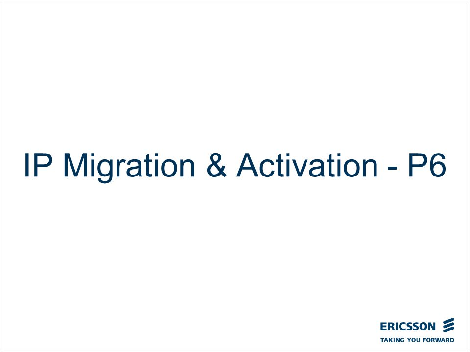 Slide title In CAPITALS 50 pt Slide subtitle 32 pt IP Migration & Activation - P6