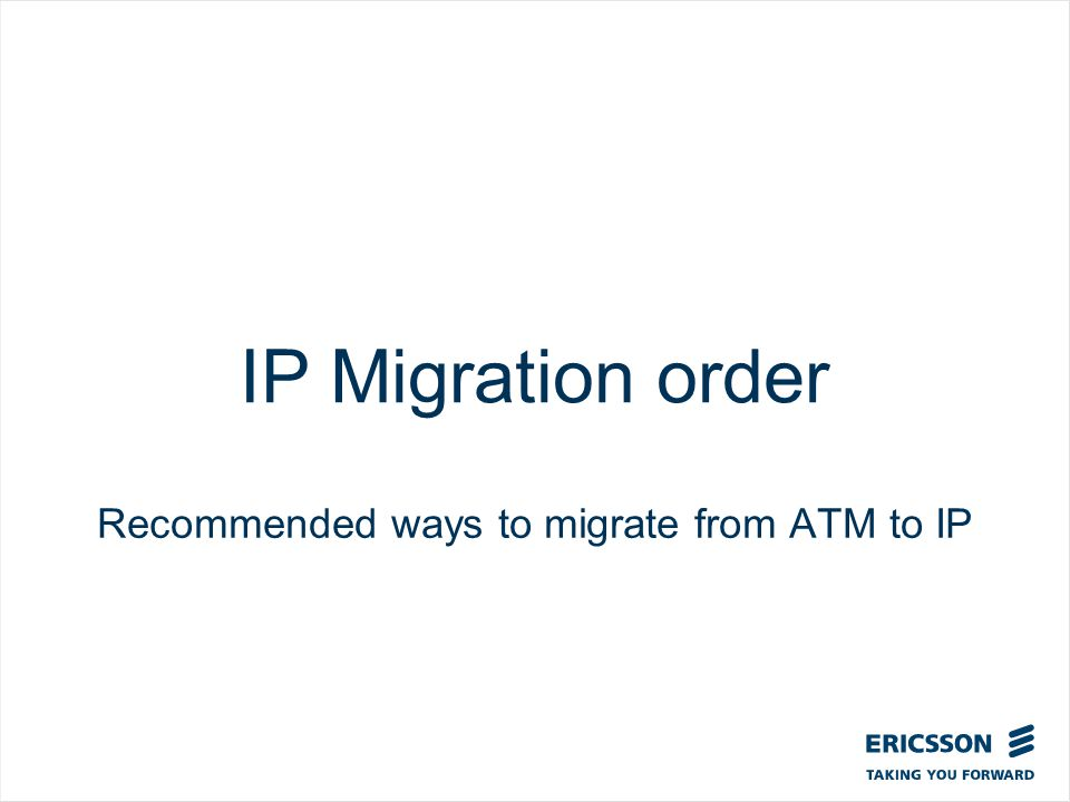 Slide title In CAPITALS 50 pt Slide subtitle 32 pt IP Migration order Recommended ways to migrate from ATM to IP