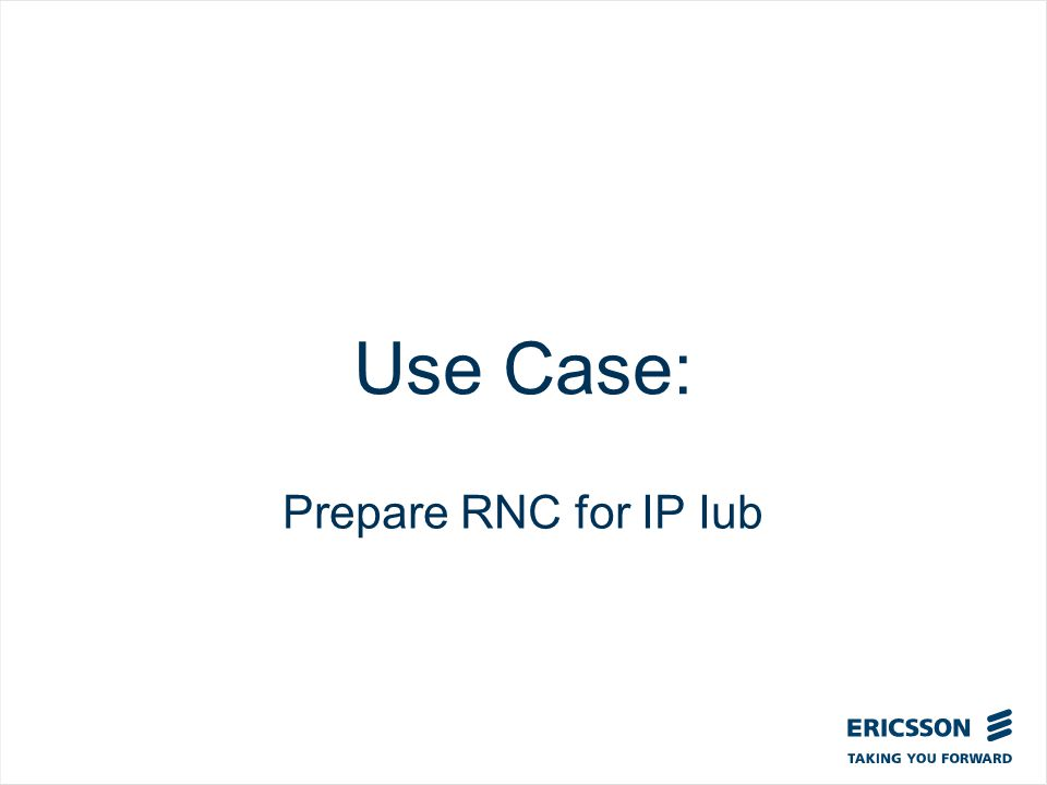 Slide title In CAPITALS 50 pt Slide subtitle 32 pt Use Case: Prepare RNC for IP Iub