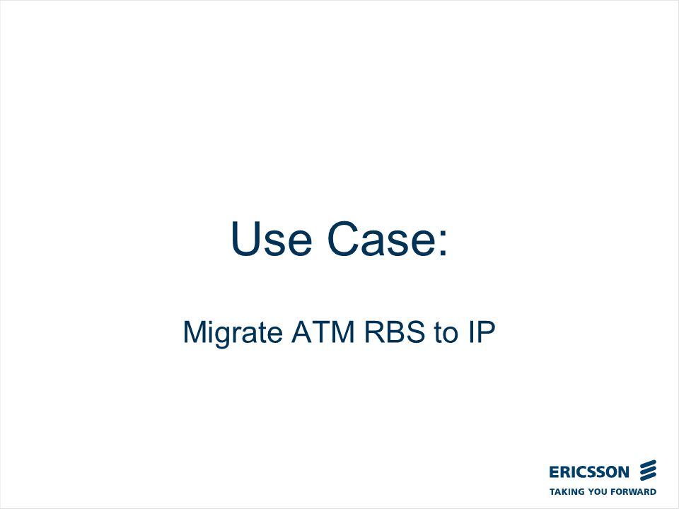Slide title In CAPITALS 50 pt Slide subtitle 32 pt Use Case: Migrate ATM RBS to IP