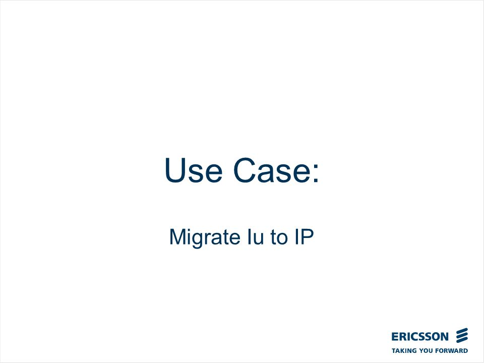 Slide title In CAPITALS 50 pt Slide subtitle 32 pt Use Case: Migrate Iu to IP