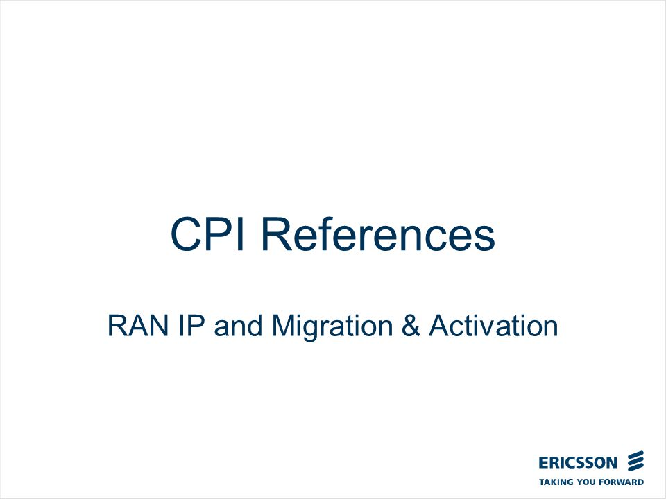 Slide title In CAPITALS 50 pt Slide subtitle 32 pt CPI References RAN IP and Migration & Activation