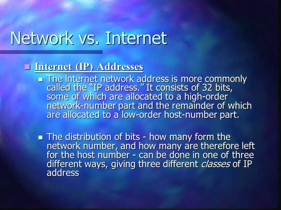"Network vs. Internet Internet (IP) Addresses Internet (IP) Addresses The lnternet network address is more commonly called the ""IP address."" It consist"