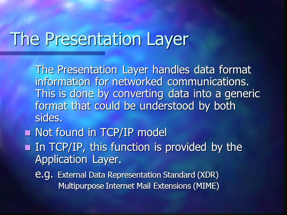 The Presentation Layer The Presentation Layer handles data format information for networked communications. This is done by converting data into a gen