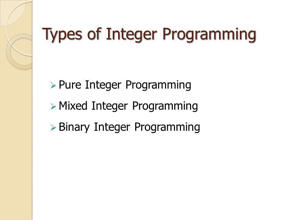 Applications of Pure Integer Programming  Issuing fabrics to cutting department  Number of units to be produced  Vehicle scheduling to transport operators in the garment factory  Selecting cargo to be transported in a ship in order to maximize profit  Number of photo copy machines in a photo copy center.
