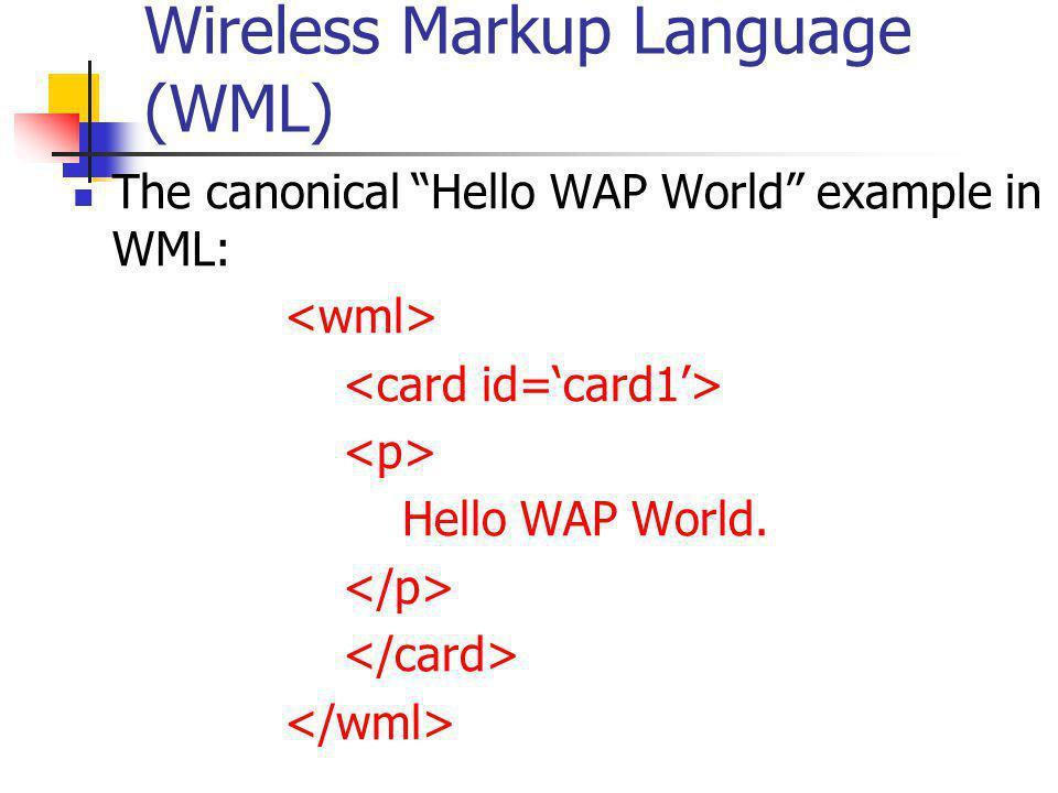 "The canonical ""Hello WAP World"" example in WML: Hello WAP World."