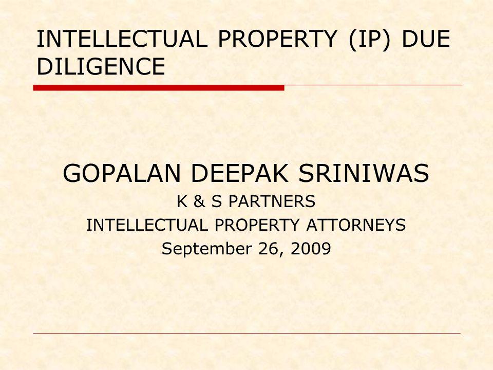 INTELLECTUAL PROPERTY (IP) DUE DILIGENCE GOPALAN DEEPAK SRINIWAS K & S PARTNERS INTELLECTUAL PROPERTY ATTORNEYS September 26, 2009