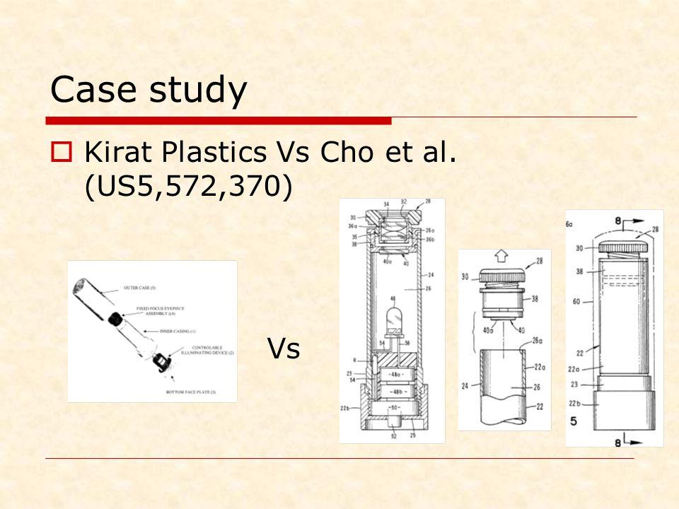 Case study  Kirat Plastics Vs Cho et al. (US5,572,370) Vs