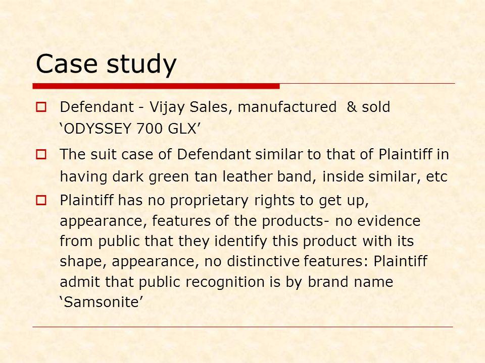 Case study  Defendant - Vijay Sales, manufactured & sold 'ODYSSEY 700 GLX'  The suit case of Defendant similar to that of Plaintiff in having dark g