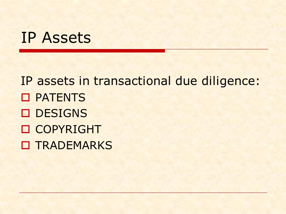IP Assets IP assets in transactional due diligence:  PATENTS  DESIGNS  COPYRIGHT  TRADEMARKS