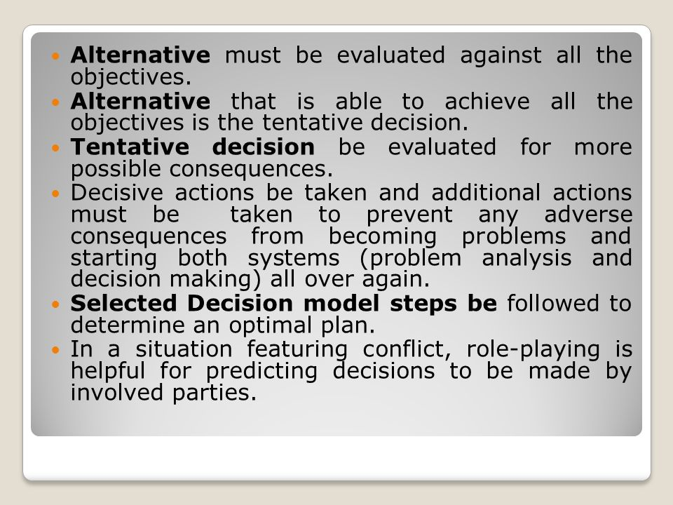 Alternative must be evaluated against all the objectives. Alternative that is able to achieve all the objectives is the tentative decision. Tentative