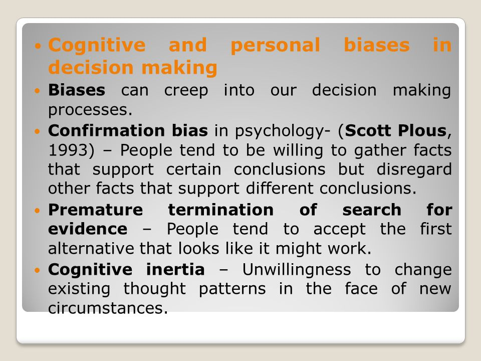 Cognitive and personal biases in decision making Biases can creep into our decision making processes.