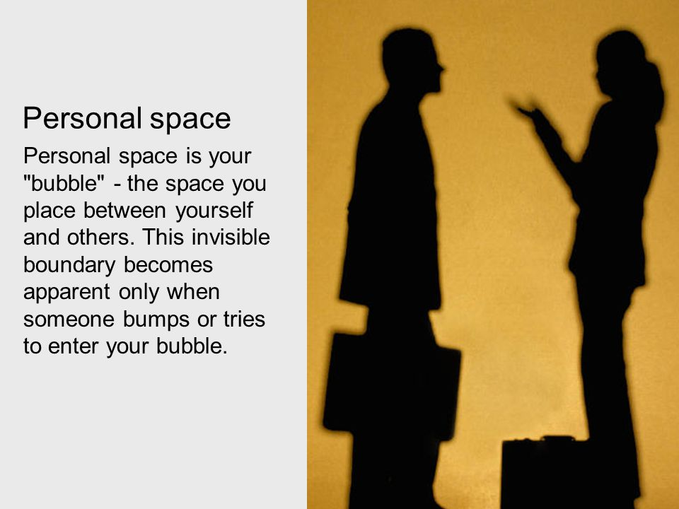 Personal space is your
